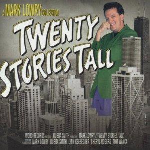Mark Lowry - Twenty Stories Tall